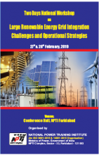 Two days National Workshop on Large Renewable Energy Grid Integration Challenges and Operational Strategies, 27 - 28 February 2019, NPTI Faridabad