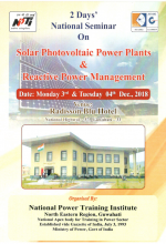 Two Days National Seminar on Solar Photovoltaic Power and Reactive Power Management on 3rd and 4th December, 2018 at NPTI Guwahati.